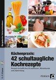 Küchenpraxis: 42 schultaugliche Kochrezepte