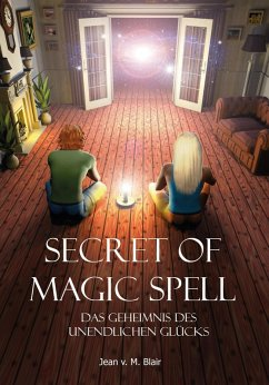 Secret of Magic Spell Planen Sie Ihr Leben einfach neu (eBook, ePUB) - Blair, Jean