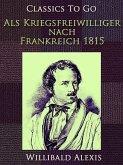 Als Kriegsfreiwilliger nach Frankreich 1815 (eBook, ePUB)
