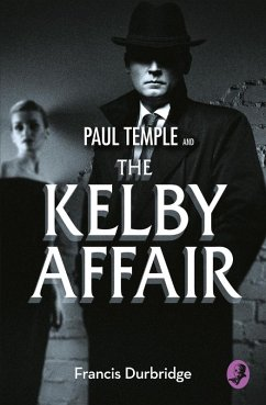 Paul Temple and the Kelby Affair (A Paul Temple Mystery) (eBook, ePUB)