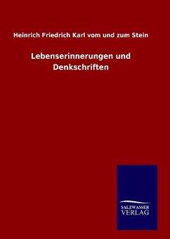 Lebenserinnerungen und Denkschriften - Stein, Heinrich Fr. K. Frhr. vom und zum