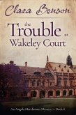 The Trouble at Wakeley Court (An Angela Marchmont mystery, #8) (eBook, ePUB)