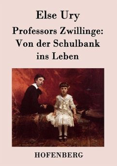 Professors Zwillinge: Von der Schulbank ins Leben Else Ury Author