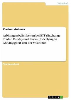 Arbitragemöglichkeiten bei ETF (Exchange Traded Funds) und ihrem Underlying in Abhängigkeit von der Volatilität (eBook, ePUB)