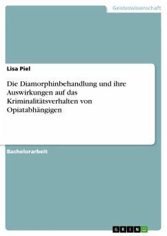 Die Diamorphinbehandlung und ihre Auswirkungen auf das Kriminalitätsverhalten von Opiatabhängigen (eBook, ePUB)
