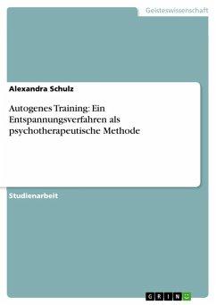 Autogenes Training: Ein Entspannungsverfahren als psychotherapeutische Methode (eBook, ePUB)