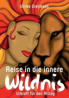 Reise in die innere Wildnis - Dietmann, Ulrike