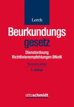 Beurkundungsgesetz (BeurkG) Dienstordnung Richtlinienempfehlungen BNotK, Kommentar - Lerch, Klaus