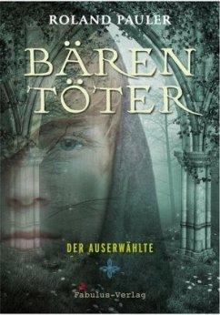 Bärentöter - Der Auserwählte - Pauler, Roland