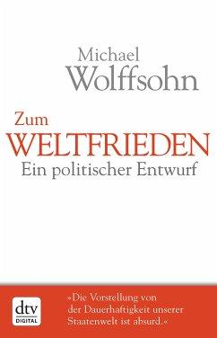 Zum Weltfrieden (eBook, ePUB) - Wolffsohn, Michael