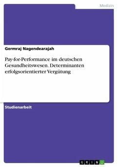 Pay-for-Performance im deutschen Gesundheitswesen. Determinanten erfolgsorientierter Vergütung (eBook, ePUB)