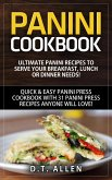 Panini Cookbook: Ultimate Panini Recipes to Serve Your Breakfast, Lunch or Dinner Needs! Quick & Easy Panini Press Cookbook with 31 Panini Press Recipes Anyone Will Love! (eBook, ePUB)