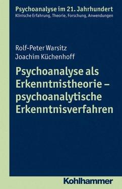 Psychoanalyse als Erkenntnistheorie - psychoanalytische Erkenntnisverfahren (eBook, PDF) - Warsitz, Rolf-Peter; Küchenhoff, Joachim