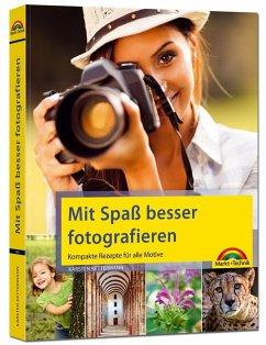Mit Spaß besser fotografieren - Bessere Fotos! ...