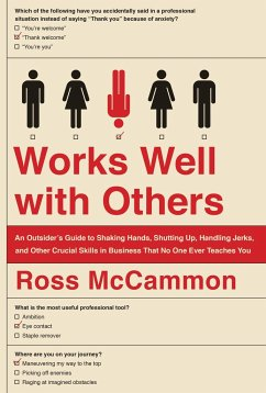 Works Well with Others: An Outsider's Guide to Shaking Hands, Shutting Up, Handling Jerks, and Other Crucial Skills in Business That No One Ev - McCammon, Ross