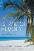 Island of Memory: Growing Up in Cuba Before the Revolution