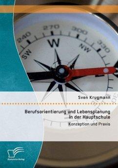 Berufsorientierung und Lebensplanung in der Hauptschule: Konzeption und Praxis - Krugmann, Sven