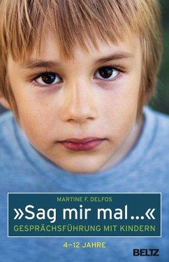 »Sag mir mal ...« Gesprächsführung mit Kindern (4 - 12 Jahre) (eBook, ePUB) - Delfos, Martine F.
