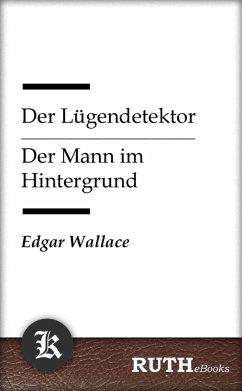 Der Lügendetektor / Der Mann im Hintergrund (eBook, ePUB) - Wallace, Edgar