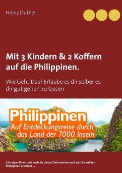 Mit Einfach-Ticket, 3 Kindern & 2 Koffern auf die Philippinen. - Duthel, Heinz