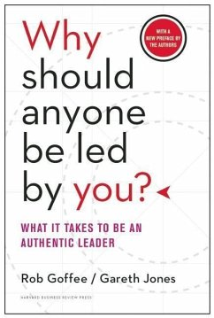 Why Should Anyone Be Led by You?: What It Takes to Be an Authentic Leader - Jones, Gareth; Goffee, Rob