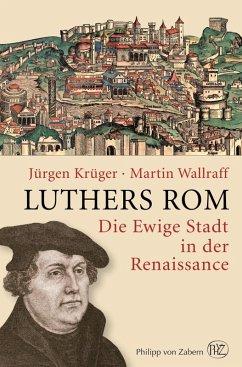 Luthers Rom (eBook, PDF) - Krüger, Jürgen; Wallraff, Martin