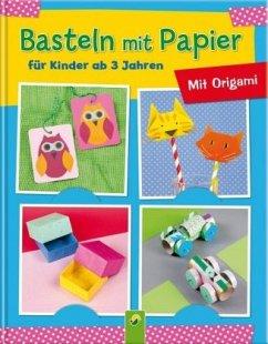 Basteln mit Papier für Kinder ab 3 Jahren - Holzapfel, Elisabeth