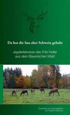 Da hat die Sau aber Schwein gehabt - Hainbuch, Friedrich; Holler, Fritz