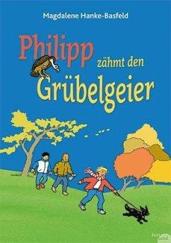 Philipp zähmt den Grübelgeier - Hanke-Basfeld, Magdalene