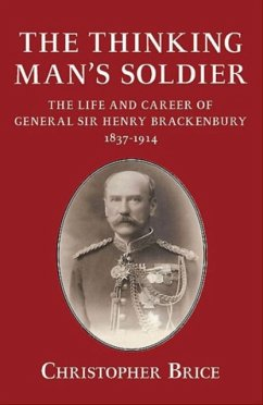 The Thinking Man's Soldier: The Life and Career of General Sir Henry Brackenbury 1837-1914 - Brice, Christopher