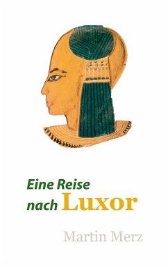 Eine Reise nach Luxor - Merz, Martin