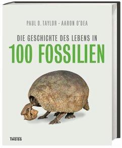 Die Geschichte des Lebens in 100 Fossilien - Taylor, Paul D.;O`Dea, Aaron
