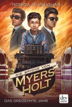 Das dreizehnte Jahr / Die Spione von Myers Holt Bd.3 (eBook, ePUB) - Vaughan, Monica M.