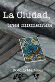 La Ciudad, tres momentos (eBook, ePUB)