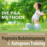 Progressive Muskelentspannung und Autogenes Training - hochwirksame ganzheitliche Tiefenentspannung - Die P&A Methode (MP3-Download)