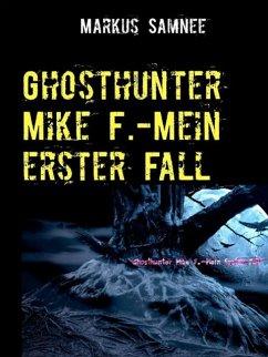 Ghosthunter Mike F.-Mein erster Fall (eBook, ePUB)