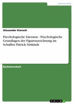 Psychologische Literatur - Psychologische Grundlagen der Figurenzeichnung im Schaffen Patrick Süskinds (eBook, ePUB)