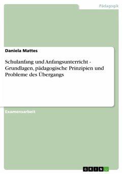 Schulanfang und Anfangsunterricht - Grundlagen, pädagogische Prinzipien und Probleme des Übergangs (eBook, ePUB)