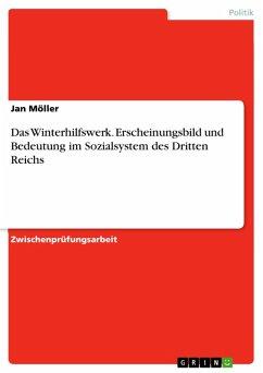 Das Winterhilfswerk. Erscheinungsbild und Bedeutung im Sozialsystem des Dritten Reichs (eBook, PDF)