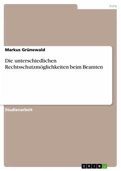 Die unterschiedlichen Rechtsschutzmöglichkeiten beim Beamten (eBook, ePUB) - Grünewald, Markus