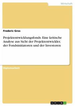 Projektentwicklungsfonds - Eine kritische Analyse aus Sicht der Projektentwickler, der Fondsinitiatoren und der Investoren (eBook, ePUB)
