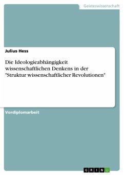 """Die Ideologieabhängigkeit wissenschaftlichen Denkens in der """"Struktur wissenschaftlicher Revolutionen"""" (eBook, ePUB)"""