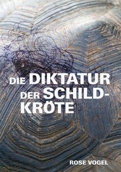 Die Diktatur der Schildkröte (eBook, ePUB) - Vogel, Rose
