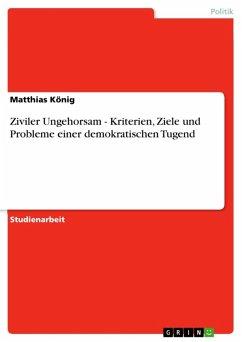 Ziviler Ungehorsam - Kriterien, Ziele und Probleme einer demokratischen Tugend (eBook, ePUB)