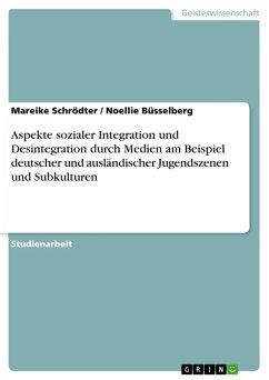 Aspekte sozialer Integration und Desintegration durch Medien am Beispiel deutscher und ausländischer Jugendszenen und Subkulturen (eBook, ePUB)