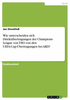 Wie unterscheiden sich Direktübertragungen der Champions League von TM3 von den UEFA-Cup-Übertragungen bei ARD? (eBook, ePUB)