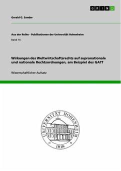 Wirkungen des Weltwirtschaftsrechts auf supranationale und nationale Rechtsordnungen, am Beispiel des GATT (eBook, ePUB)