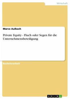 Private Equity - Fluch oder Segen für die Unternehmensbeteiligung (eBook, ePUB) - Aulbach, Marco