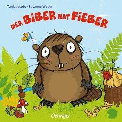 Der Biber hat Fieber - Jacobs, Tanja; Weber, Susanne