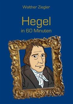Hegel in 60 Minuten - Ziegler, Walther